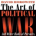 The Art of Political War and Other Radical Pursuits (       UNABRIDGED) by David Horowitz Narrated by Jeff Riggenbach
