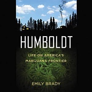 Humboldt: Life on America's Marijuana Frontier | [Emily Brady]