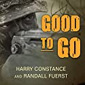 Good to Go: The Life and times of a Decorated Member of the U.S. Navy's Elite Seal Team Two (       UNABRIDGED) by Harry Constance, Randall Fuerst Narrated by Todd McLaren