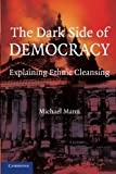 The Dark Side of Democracy: Explaining Ethnic Cleansing (0521538548) by Mann, Michael