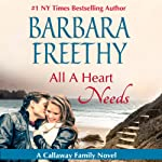 All a Heart Needs: Callaways, Book 5 (       UNABRIDGED) by Barbara Freethy Narrated by Sandy Rustin