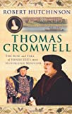 Thomas Cromwell: The Rise and Fall of Henry VIIIs Most Notorious Minister