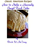 img - for How to Make a Heavenly Angel Food Cake (Classic American Recipes) book / textbook / text book