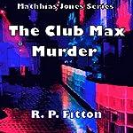 The Club Max Murder: Matthias Jones Series | R. P. Fitton