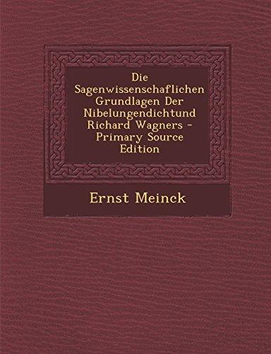 Die Sagenwissenschaflichen Grundlagen Der Nibelungendichtund Richard Wagners