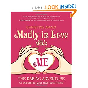 Madly in Love with ME: The Daring Adventure of Becoming Your Own Best Friend [Paperback]
