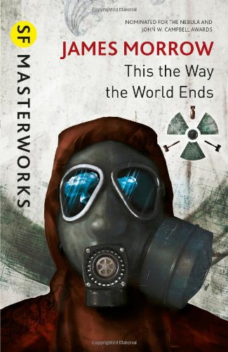 Buy THIS IS THE WAY THE WORLD ENDS by James Morrow