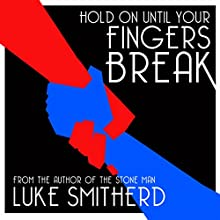 Hold on Until Your Fingers Break: Tales of the Unusual, Book 1 (       UNABRIDGED) by Luke Smitherd Narrated by Luke Smitherd