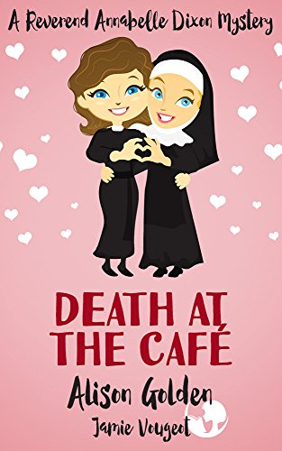 Book: Death at the Café (A Reverend Annabelle Dixon Cozy Mystery Book 1) by Alison Golden