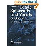 Fetale Epidermis und Vernix caseosa: Reifungsprozesse am Schwangerschaftsende und Initiativ- prozesse der Geburt...