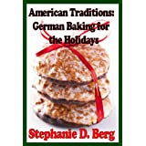 American Traditions: German Baking for the Holidays ~ Stephanie D. Berg