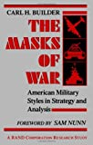 The Masks of War: American Military Styles in Strategy and Analysis: A RAND Corporation Research Study