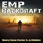 EMP Backdraft: Dark New World, Book 4 | J.J. Holden,Henry Gene Foster
