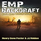 EMP Backdraft: Dark New World, Book 4 | J.J. Holden, Henry Gene Foster