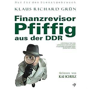 Finanzrevisor Pfiffig aus der DDR | [Klaus-Richard Grün]