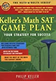 Keller's Math SAT Game Plan: Your Strategy for Success (Nuts & Bolts)