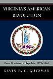 Virginia's American Revolution: From Dominion to Republic, 1776-1840