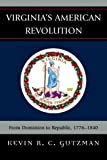 Virginias American Revolution: From Dominion to Republic, 1776-1840