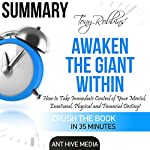 Summary of Tony Robbins' Awaken the Giant Within: How to Take Immediate Control of Your Mental, Emotional, Physical and Financial Destiny! |  Ant Hive Media