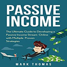 Passive Income: The Proven 10 Methods to Make over 10k a Month in 90 Days Audiobook by Mark Thomas Narrated by Millian Quinteros
