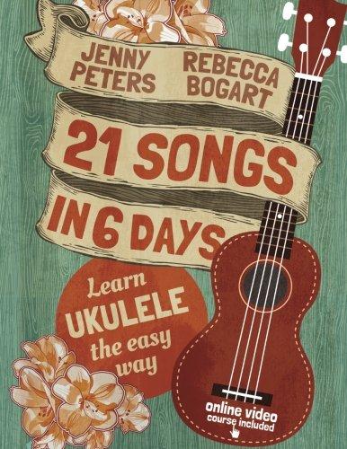 Download 21 Songs in 6 Days: Learn Ukulele the Easy Way: Ukulele Songbook (Volume 1)