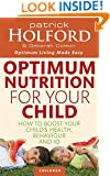 Optimum Nutrition for Your Child: How to Boost Your Child's Health, Behaviour and IQ