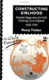 Penny Tinkler Lecturer on Gender and Historical Sociology University of Manchester. Constructing Girlhood: Popular Magazines For Girls Growing Up In England, 1920-1950: Popular Magazines for Girls Growing Up in England, 1920-50 (Gender & Society)