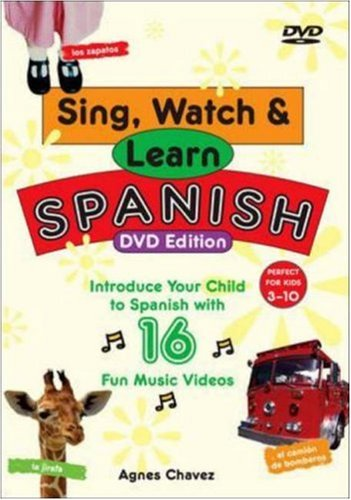 Sing, Watch, & Learn Spanish (DVD + Guide): 16 Fun Music Videos to Introduce Your Child to Spanish (Activities in Spanish)