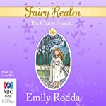 The Charm Bracelet: Fairy Realm, Book 1 (       UNABRIDGED) by Emily Rodda Narrated by Lucy Bell