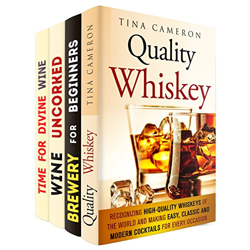 Time for Drinks Box Set (4 in 1): Your Personal Guide to Quality Whiskeys, Wine Collections and Brewery Plus Amazing Cocktails for Every Occasion (Winter Cocktails & Whiskey) by Tina Cameron, Clifford Sutton, Jeremy West, Samantha Stewart