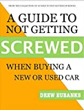A Guide to Not Getting Screwed: When Buying a Car