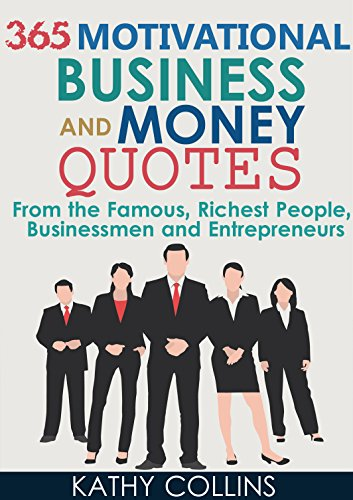 ebook: 365 Motivational Business And Money Quotes From the Famous, Richest People, Businessmen and Entrepreneurs (B0110AJWCU)