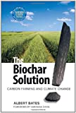 The Biochar Solution: Carbon Farming and Climate Change