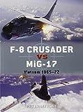 F-8 Crusader vs MiG-17: Vietnam 1965-72 (Duel, Band 61)