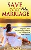 Save Your Marriage: Improve Your Relationship, Restore Your Romance & Reconnect (Marriage And Love, Marriage Counselling, Marriage Help) (English Edition)