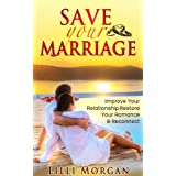 Save Your Marriage: Improve Your Relationship, Restore Your Romance & Reconnect (Marriage And Love, Marriage Counselling, Marriage Help)