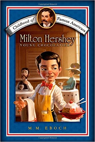 Milton Hershey: Young Chocolatier (Childhood of Famous Americans) written by M.M. Eboch