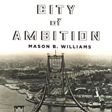 City of Ambition: FDR, La Guardia, and the Making of Modern New York (       UNABRIDGED) by Mason B. Williams Narrated by Ira Rosenberg