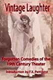 Vintage Laughter: Forgotten Comedies of the 19th Century Theater