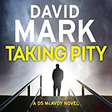 Taking Pity (       UNABRIDGED) by David Mark Narrated by Toby Longworth