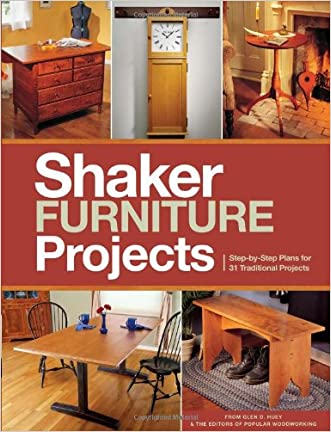 Popular Woodworking's Shaker Furniture Projects: Step-by-Step Plans for 31 Traditional Projects written by Editors of Popular Woodworking Magazine