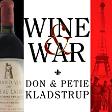 Wine and War: The French, the Nazis, and the Battle for France's Greatest Treasure Audiobook by Donald Kladstrup, Petie Kladstrup Narrated by Todd McLaren