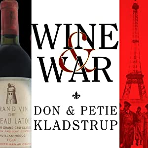 Wine and War: The French, the Nazis, and the Battle for France's Greatest Treasure | [Donald Kladstrup, Petie Kladstrup]