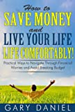 How to Save Money and Live Your Life Comfortably! Practical Ways to Navigate Through Financial Worries and Avoid Breaking Your Budget