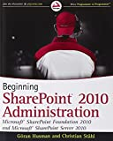 Göran Husman Beginning SharePoint 2010 Administration: Windows SharePoint Foundation 2010 and Microsoft SharePoint Server 2010 (Wrox Beginning Guides)