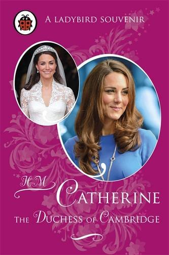 Catherine, The Duchess of Cambridge (Ladybird Souvenir)