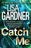 Lisa Gardner Catch Me (Detective D.D. Warren 6)