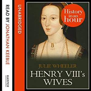Henry VIII's Wives: History in an Hour Audiobook