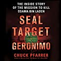 SEAL Target Geronimo: The Inside Story of the Mission to Kill Osama bin Laden Hörbuch von Chuck Pfarrer Gesprochen von: Erik Bergmann