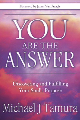 You Are the Answer: Discovering and Fulfilling Your Soul's Purpose